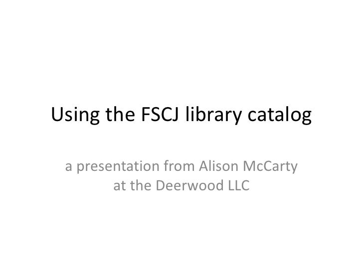 Using the FSCJ library catalog a presentation from Alison McCarty        at the Deerwood LLC