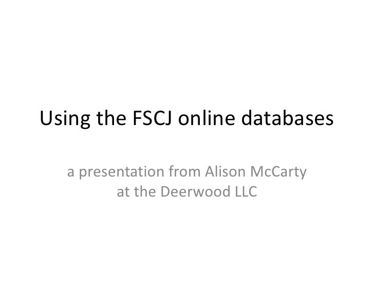 Using the FSCJ online databases  a presentation from Alison McCarty         at the Deerwood LLC