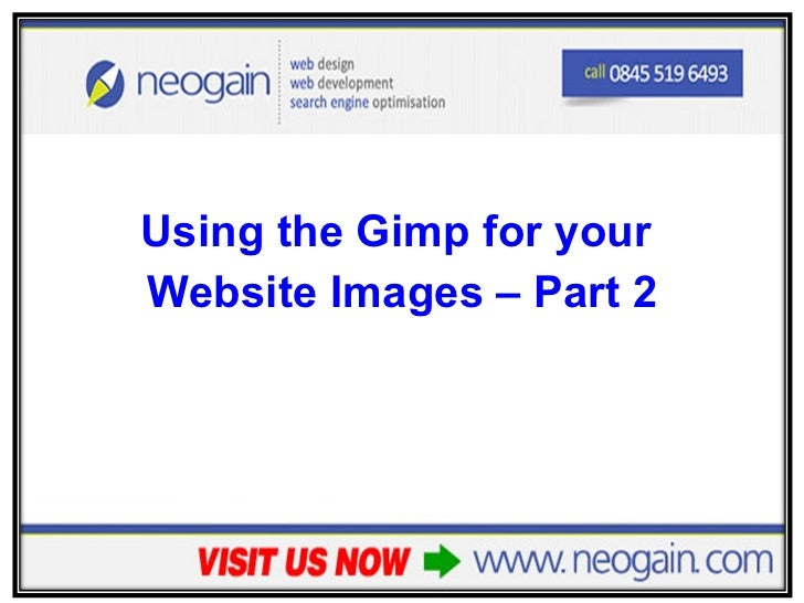 <ul><li>Using the Gimp for your  </li></ul><ul><li>Website Images – Part 2 </li></ul>