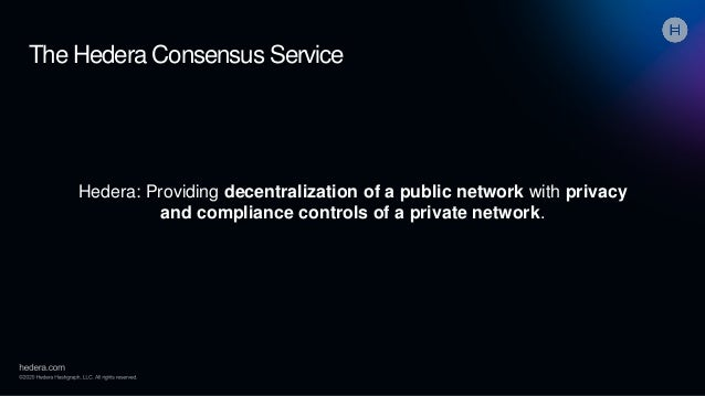 The Hedera Consensus Service Hedera: Providing decentralization of a public network with privacy and compliance controls o...
