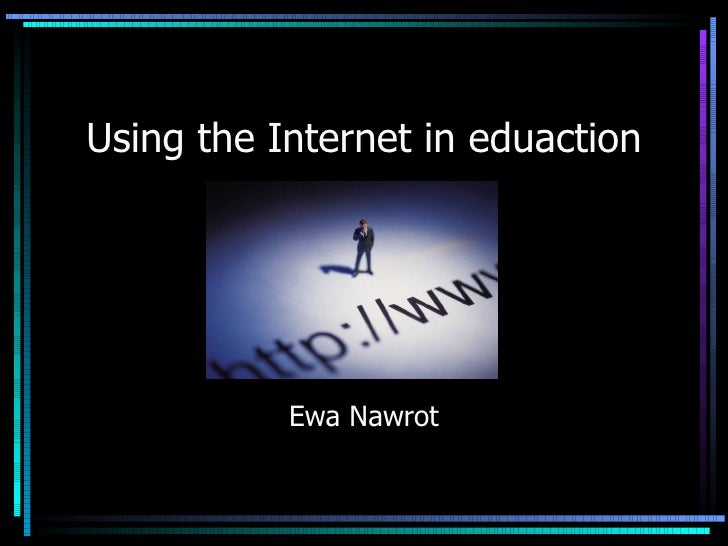 Using the Internet in eduaction Ewa Nawrot