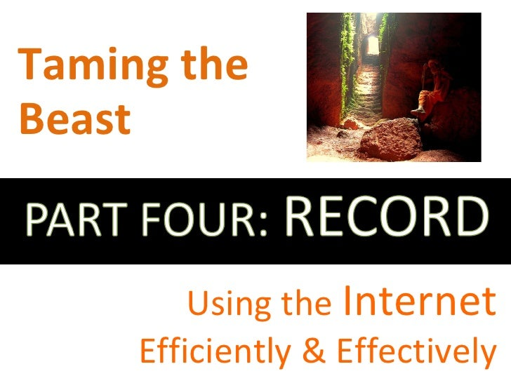 Taming the  Beast Using the  Internet Efficiently & Effectively
