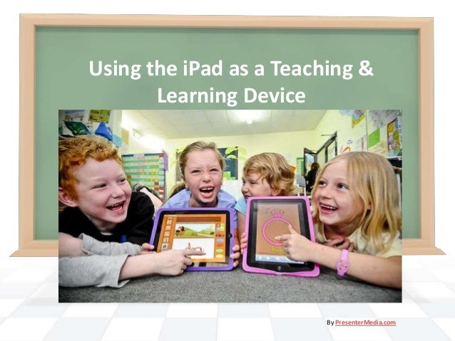 Using the iPad as a Teaching &Learning DevicePresenter: Patti WyattESC Region 15San Angelo, TexasBy PresenterMedia.com
