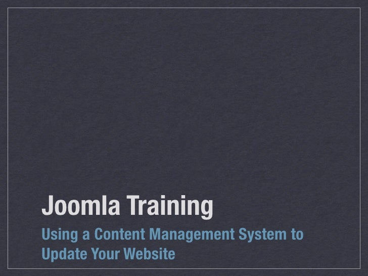 Joomla Training Using a Content Management System to Update Your Website