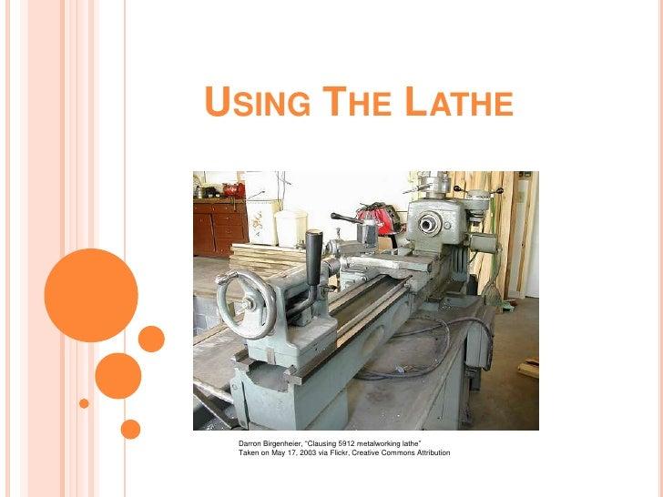 "Using The Lathe<br />DarronBirgenheier, ""Clausing 5912 metalworking lathe""<br />Taken on May 17, 2003 via Flickr, Creative..."