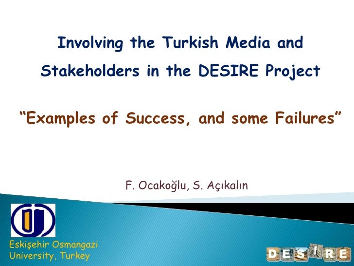"""Involvingthe Turkish Media and Stakeholders in the DESIRE Project<br />""""Examples of Success, and some Failures""""<br />F. Oc..."""