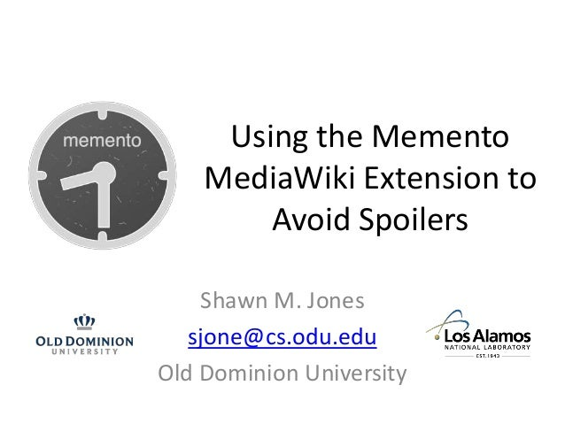 Using the Memento MediaWiki Extension to Avoid Spoilers Shawn M. Jones sjone@cs.odu.edu Old Dominion University