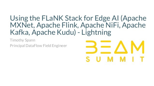 Using the FLaNK Stack for Edge AI (Apache MXNet, Apache Flink, Apache NiFi, Apache Kafka, Apache Kudu) - Lightning Timothy...