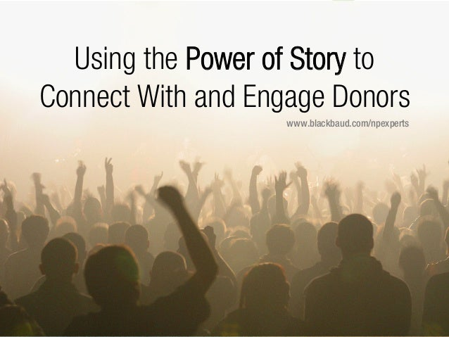 #npEXPERTS | www.blackbaud.com/npexperts Using the Power of Story to Connect With and Engage Donors www.blackbaud.com/npex...