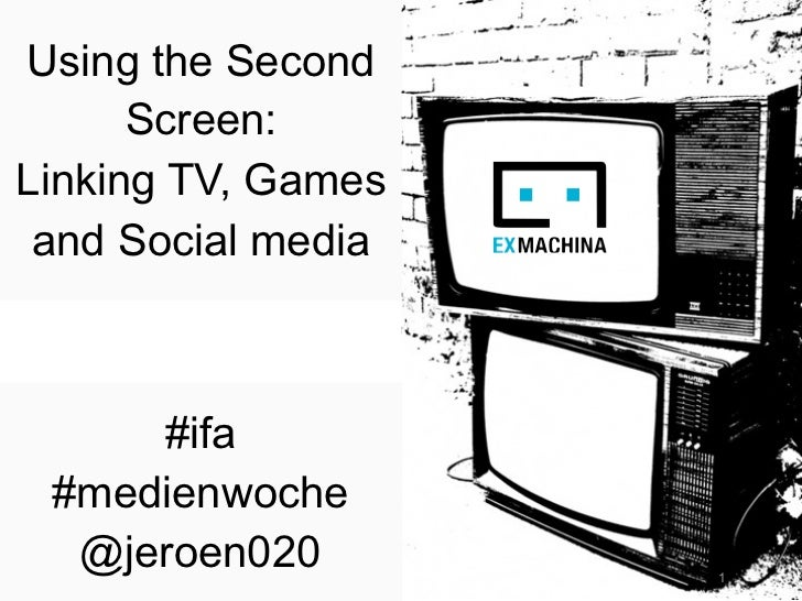 Using the Second      Screen:Linking TV, Games and Social media     #ifa #medienwoche  @jeroen020        1