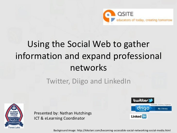 Using the Social Web to gatherinformation and expand professional              networks          Twitter, Diigo and Linked...