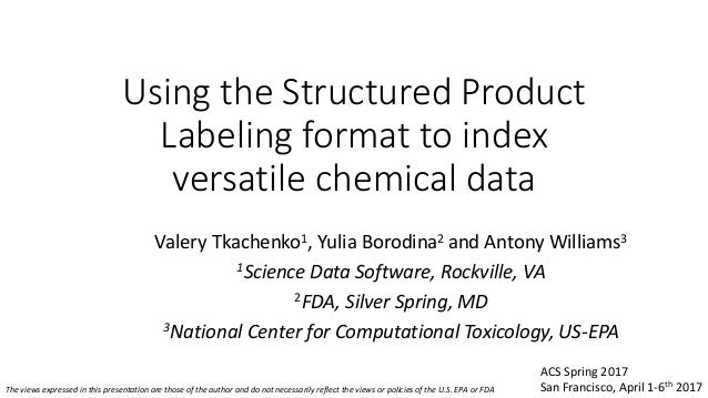 Using the Structured Product Labeling format to index versatile chemical data Valery Tkachenko1, Yulia Borodina2 and Anton...