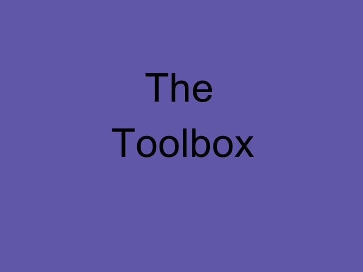 <ul><li>The </li></ul><ul><li>Toolbox </li></ul>
