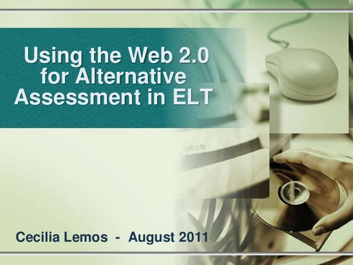 Using the Web 2.0 for Alternative Assessment in ELT<br />Cecilia Lemos  -  August 2011<br />
