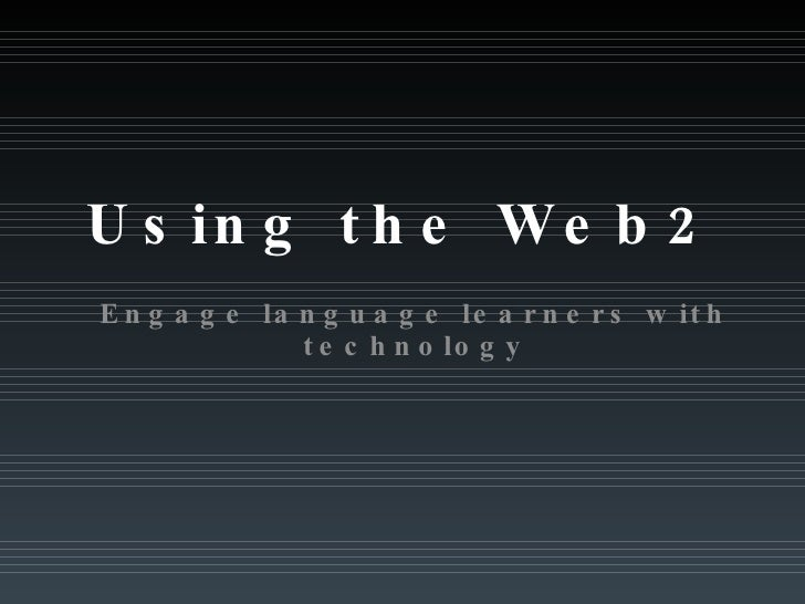 Using the Web2 Engage language learners with technology