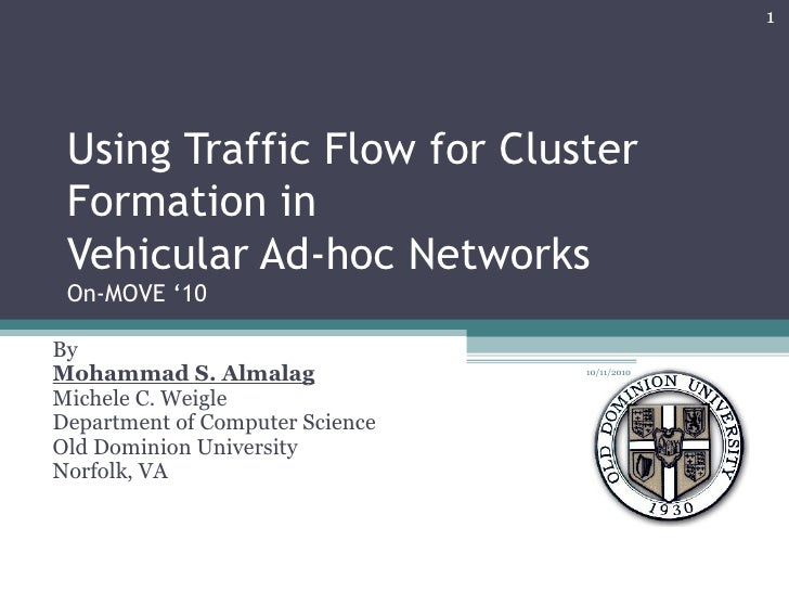 Using Traffic Flow for Cluster Formation in Vehicular Ad-hoc Networks On-MOVE '10  By Mohammad S. Almalag Michele C. Weigl...