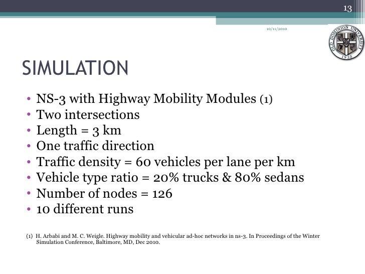SIMULATION <ul><li>NS-3 with Highway Mobility Modules  (1) </li></ul><ul><li>Two intersections </li></ul><ul><li>Length = ...