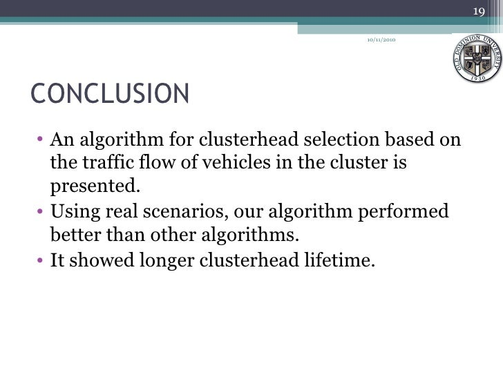 CONCLUSION <ul><li>An algorithm for clusterhead selection based on the traffic flow of vehicles in the cluster is presente...