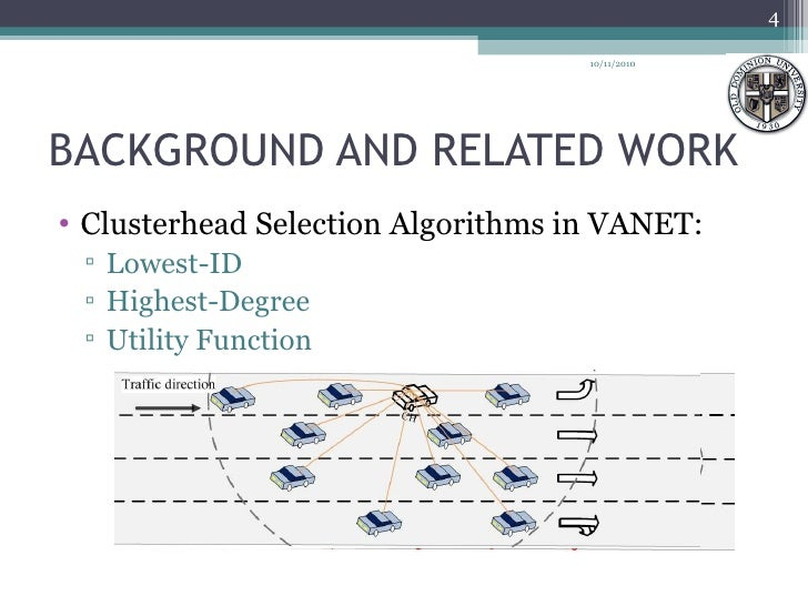 BACKGROUND AND RELATED WORK <ul><li>Clusterhead Selection Algorithms in VANET: </li></ul><ul><ul><li>Lowest-ID </li></ul><...