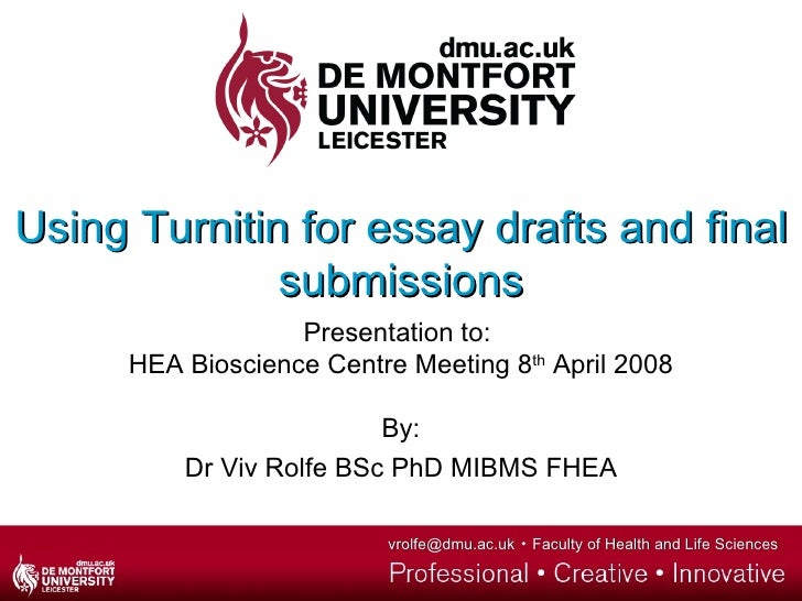 Using Turnitin for essay drafts and final submissions Presentation to:  HEA Bioscience Centre Meeting 8 th  April 2008 By:...