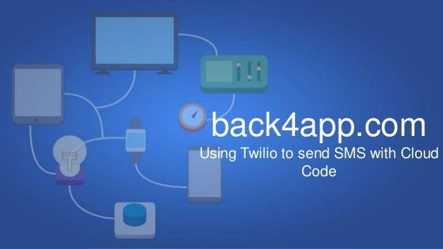 back4app.com Using Twilio to send SMS with Cloud Code