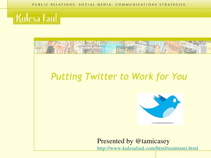 <ul><li>Putting Twitter to Work for You </li></ul>Presented by @tamicasey http://www.kulesafaul.com/html/teamtami.html