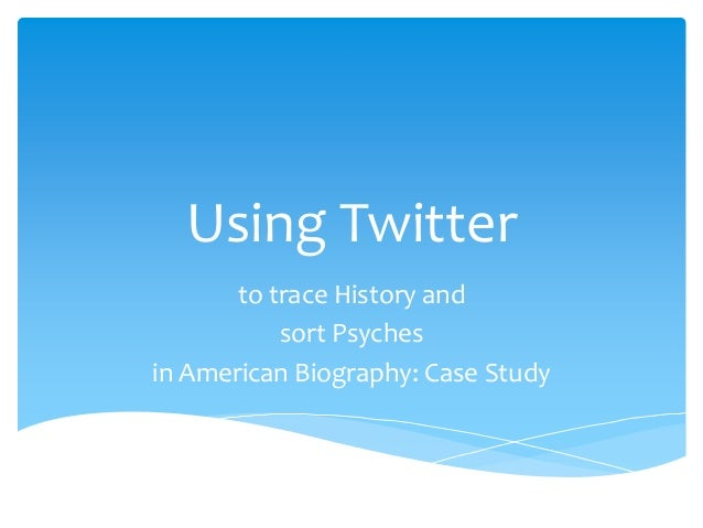 Using Twitterto trace History andsort Psychesin American Biography: Case Study