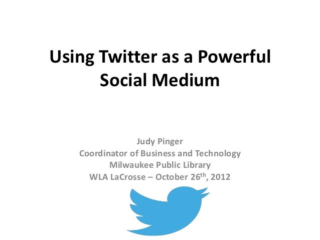 Using Twitter as a Powerful      Social Medium                 Judy Pinger   Coordinator of Business and Technology       ...