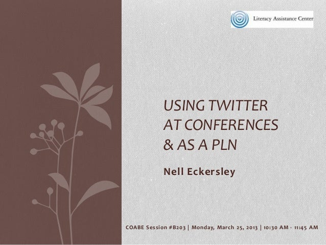 USING TWITTER              AT CONFERENCES              & AS A PLN              Nell EckersleyCO AB E Session #B 203 | Mond...