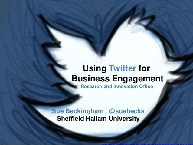 Using Twitter for Business Engagement Research and Innovation Office Sue Beckingham | @suebecks Sheffield Hallam University