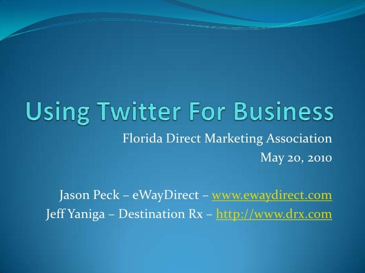 Using Twitter For Business<br />Florida Direct Marketing Association<br />May 20, 2010<br />Jason Peck – eWayDirect – www....