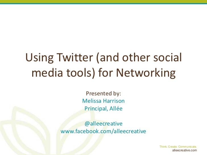 Using Twitter (and other social media tools) for Networking               Presented by:              Melissa Harrison     ...