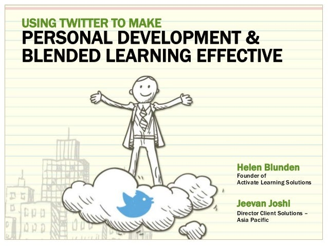 11 USING TWITTER TO MAKE PERSONAL DEVELOPMENT & BLENDED LEARNING EFFECTIVE Helen Blunden Jeevan Joshi Founder of Activate ...