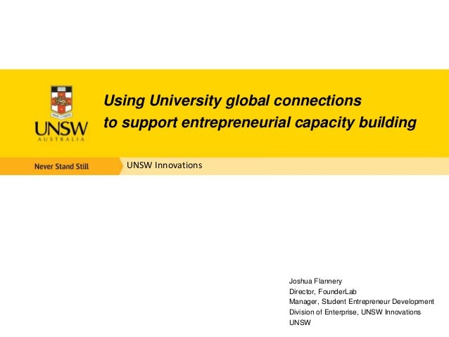 UNSW Innovations Using University global connections to support entrepreneurial capacity building Joshua Flannery Director...