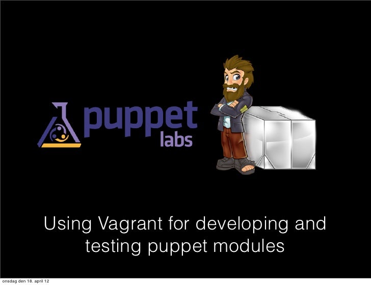 Using Vagrant for developing and                        testing puppet modulesonsdag den 18. april 12