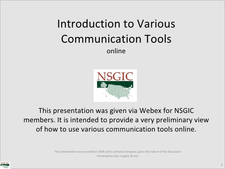 Introduction to Various Communication Tools online This presentation was provided in 2009 and is certainly temporal, given...