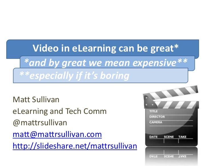 Video in eLearning can be great*  *and by great we mean expensive** **especially if it's boringMatt SullivaneLearning and ...