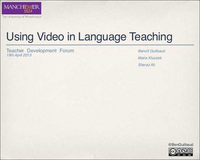 Using Video in Language Teaching@BenGuilbaudBenoît GuilbaudMaria KluczekSheraz AliTeacher Development Forum19th April 2013