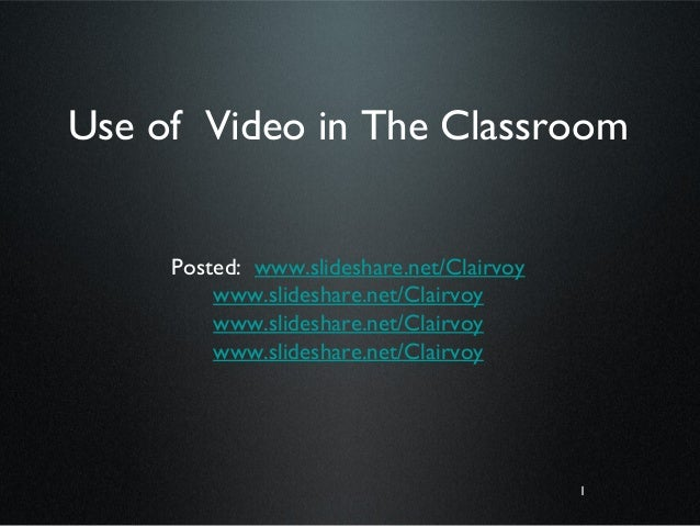 1Use of Video in The ClassroomPosted: www.slideshare.net/Clairvoywww.slideshare.net/Clairvoywww.slideshare.net/Clairvoywww...