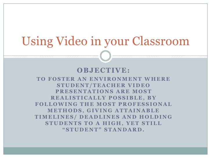 Objective: <br />To foster an environment where student/teacher video presentations are most realistically possible, by fo...