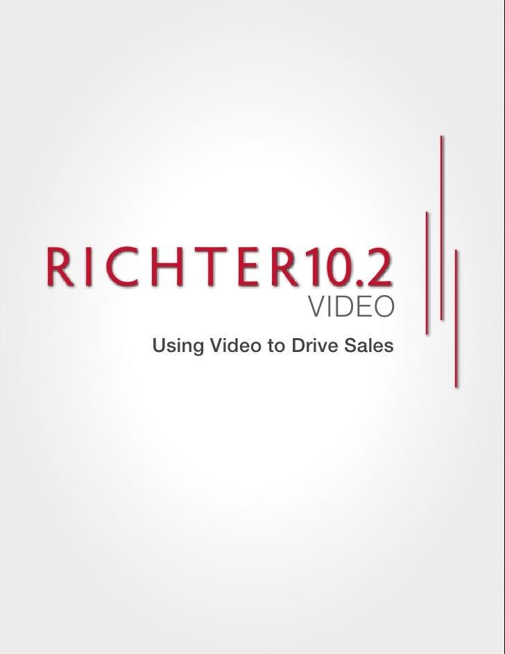 R I C H T E R10.2                     VIDEO     Using Video to Drive Sales