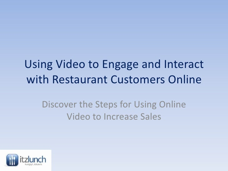 Using Video to Engage and Interact with Restaurant Customers Online<br />Discover the Steps for Using Online Video to Incr...