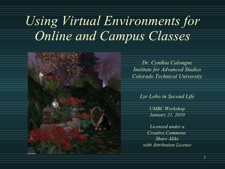 Using Virtual Environments for Online and Campus Classes Dr. Cynthia Calongne Institute for Advanced Studies Colorado Tech...