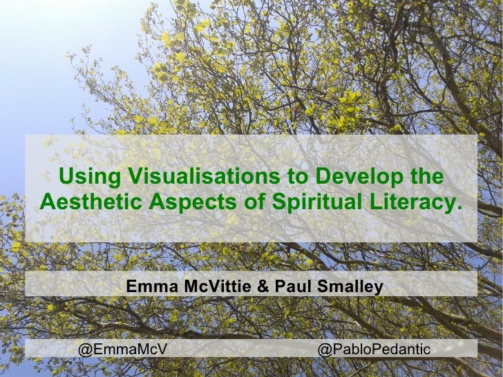 Using Visualisations to Develop theAesthetic Aspects of Spiritual Literacy.        Emma McVittie & Paul Smalley   @EmmaMcV...