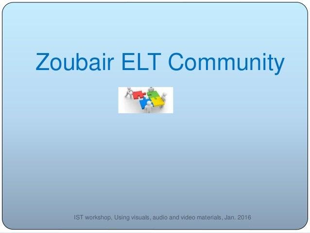 Zoubair ELT Community IST workshop, Using visuals, audio and video materials, Jan. 2016