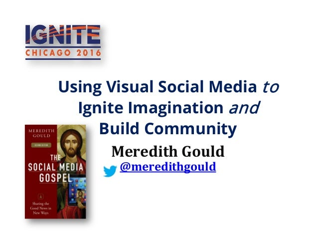 Using Visual Social Media to Ignite Imagination and Build Community Meredith Gould @meredithgould