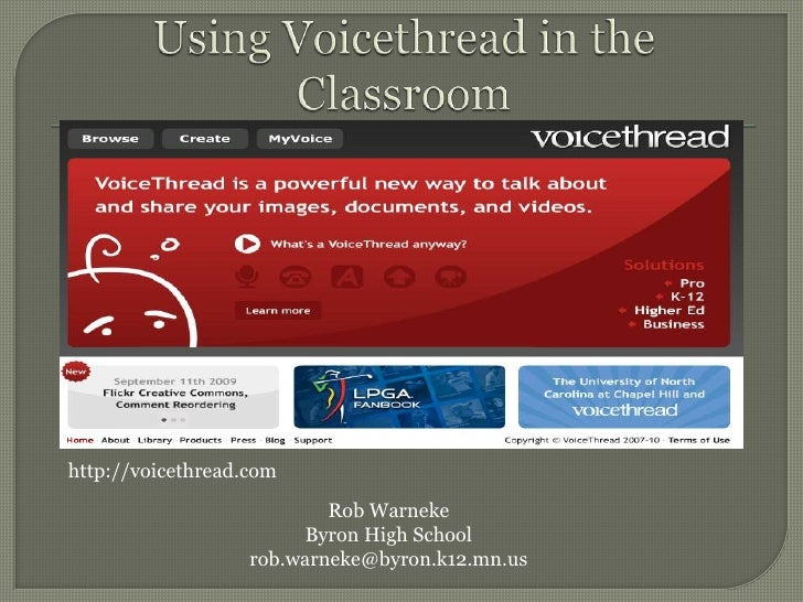 Using Voicethread in theClassroom<br />http://voicethread.com<br />Rob Warneke<br />Byron High School<br />rob.warneke@byr...