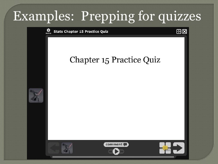 Examples:  Prepping for quizzes<br />