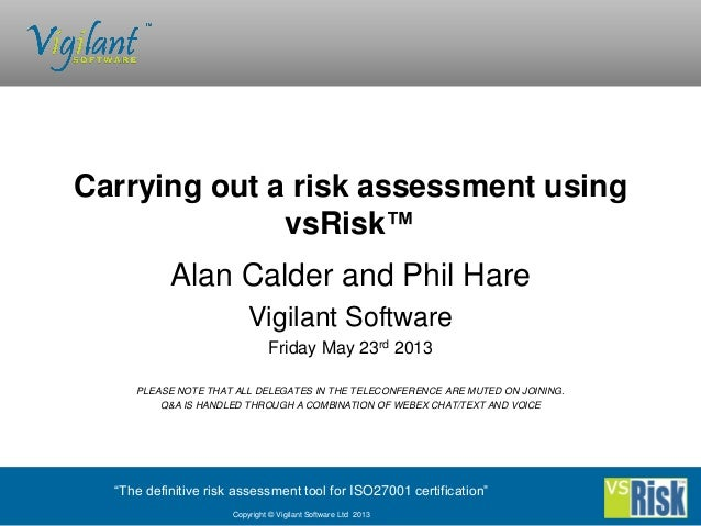"""The definitive risk assessment tool for ISO27001 certification""Copyright © Vigilant Software Ltd 2013Alan Calder and Phil..."