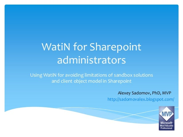 WatiN for Sharepoint  administrators  Using WatiN for avoiding limitations of sandbox solutions  and client object model i...